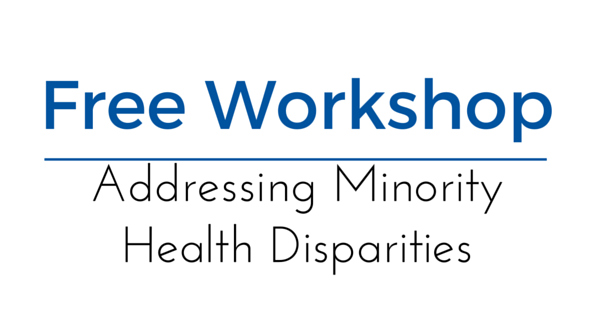 Addressing Minority Health Disparities Workshop May 14th