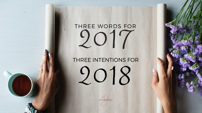3 Words for 2017 – 2 Intentions for 2018